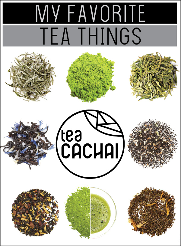My Favorite Tea Things - By Tea Cachai