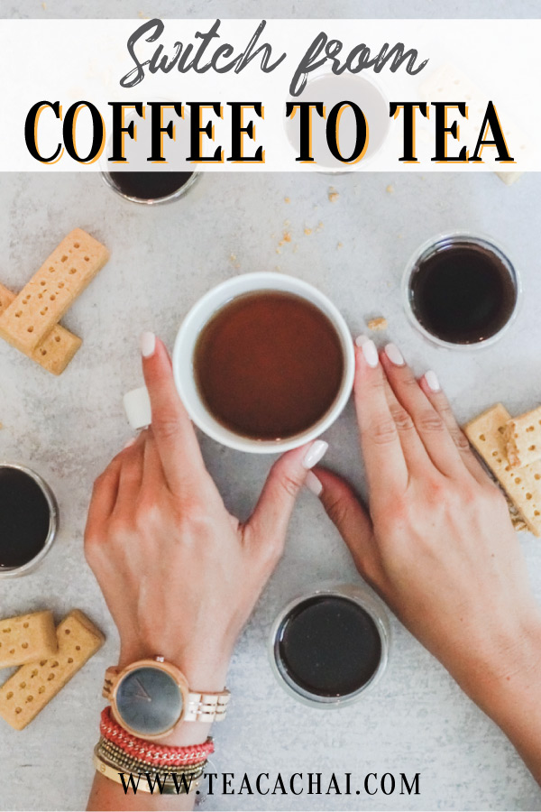 What to Choose When You Want to Switch from Coffee to Tea
