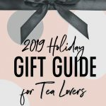 2019 Holiday Guide - Gifts for Tea Lovers