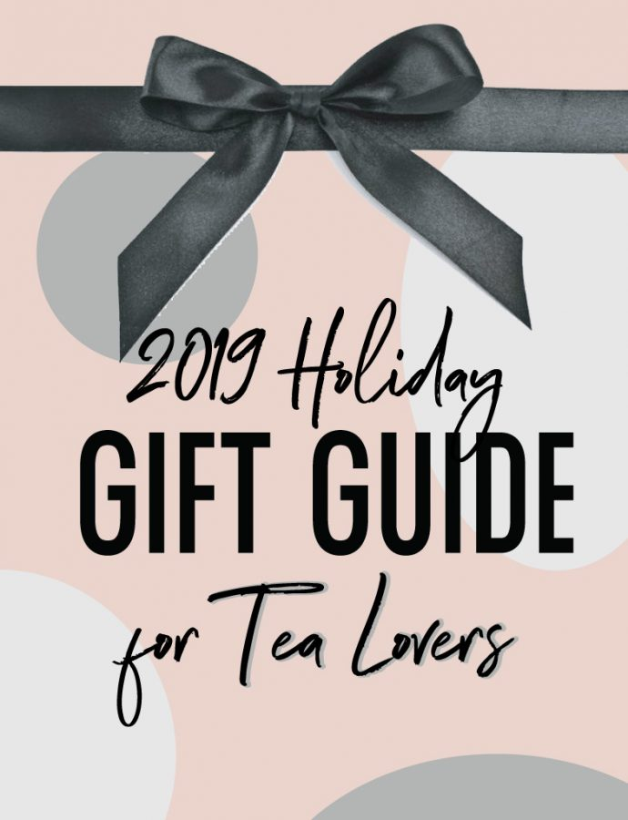 2019 Holiday Guide – Gifts for Tea Lovers
